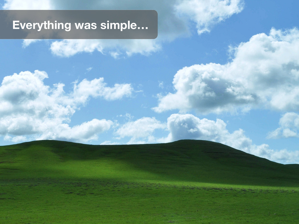 Everything was simple…