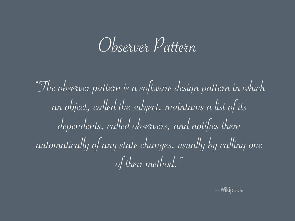 """– Wikipedia """"The observer pattern is a software..."""