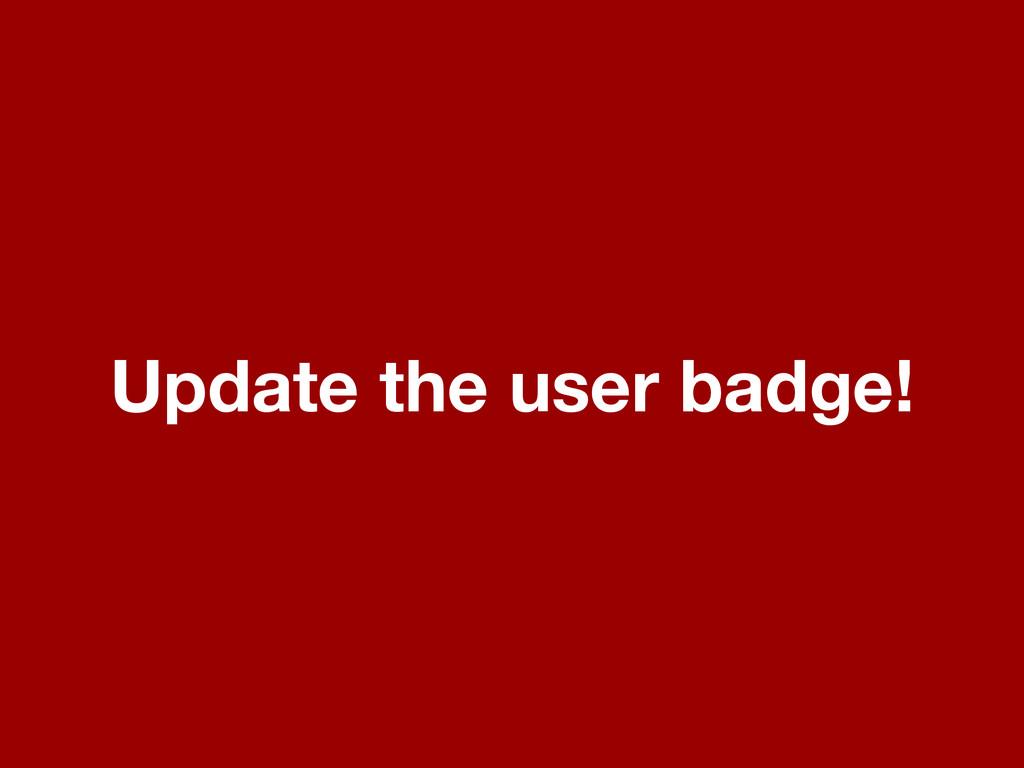 Update the user badge!