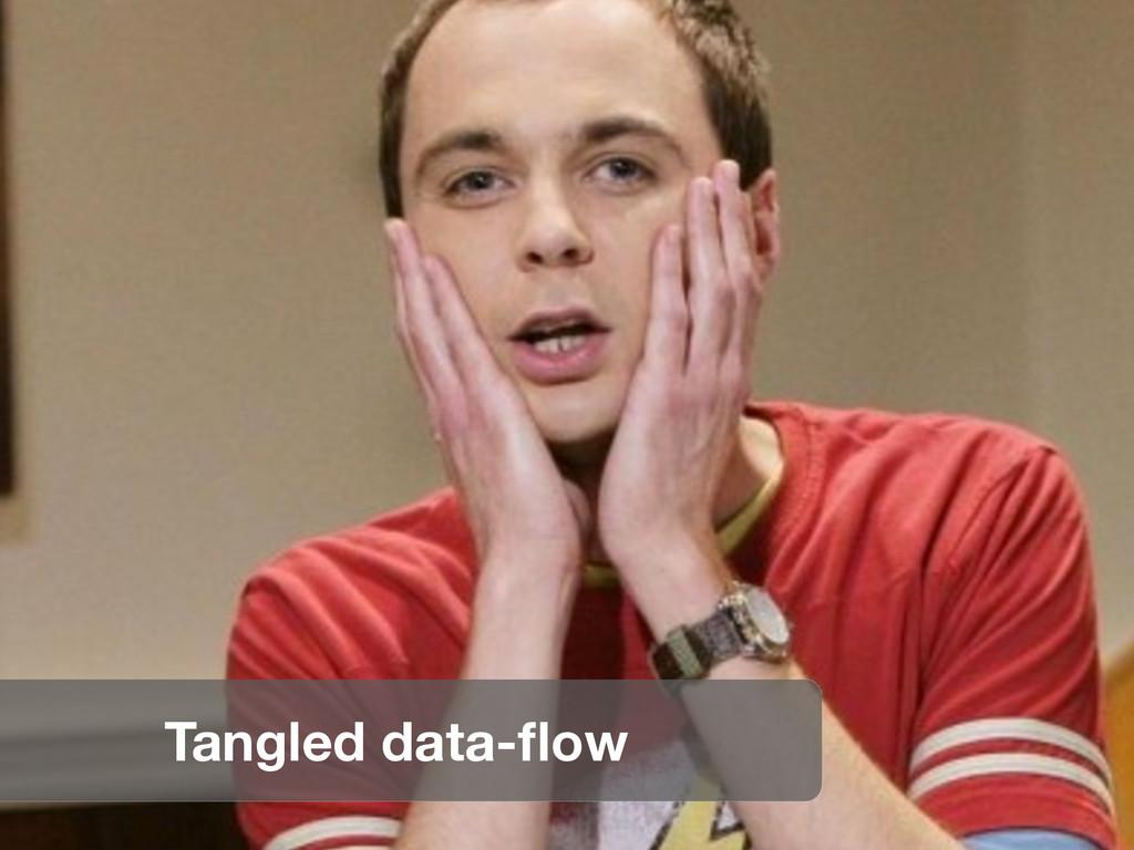 Tangled data-flow