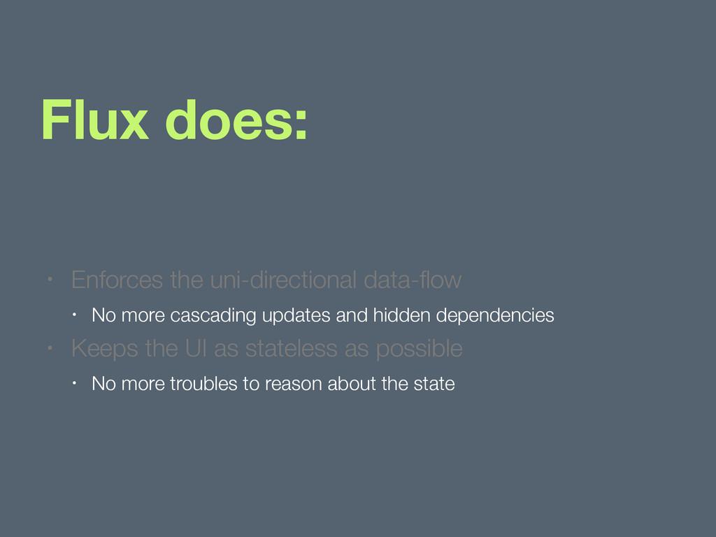 Flux does: • Enforces the uni-directional data-...