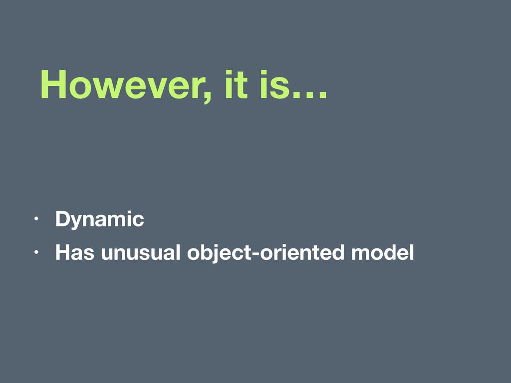 • Dynamic • Has unusual object-oriented model H...