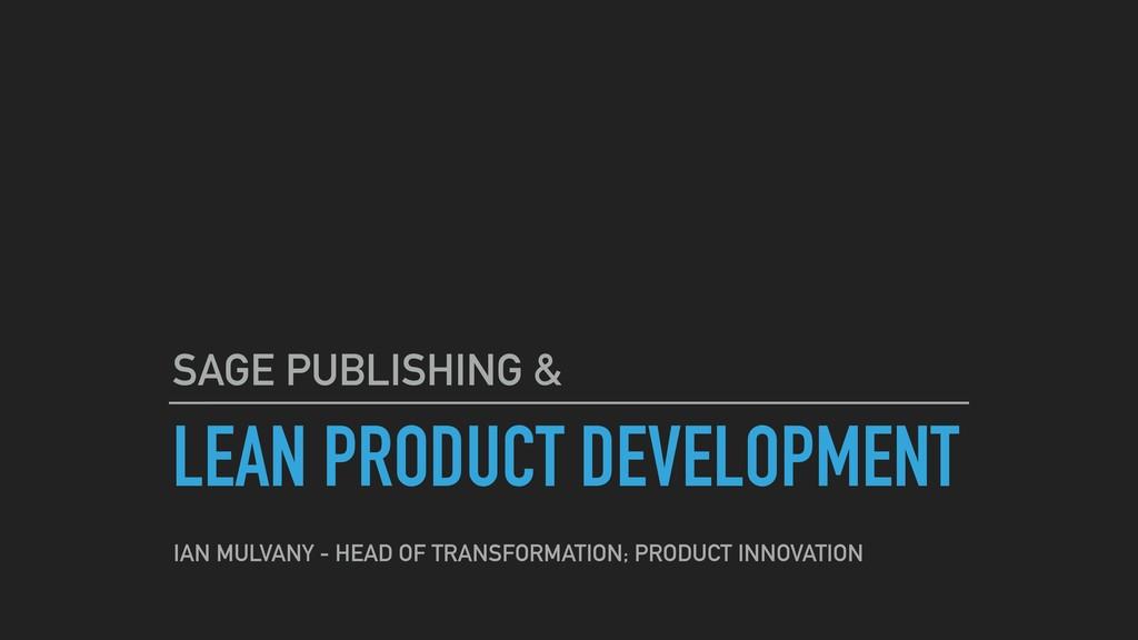 LEAN PRODUCT DEVELOPMENT SAGE PUBLISHING & IAN ...