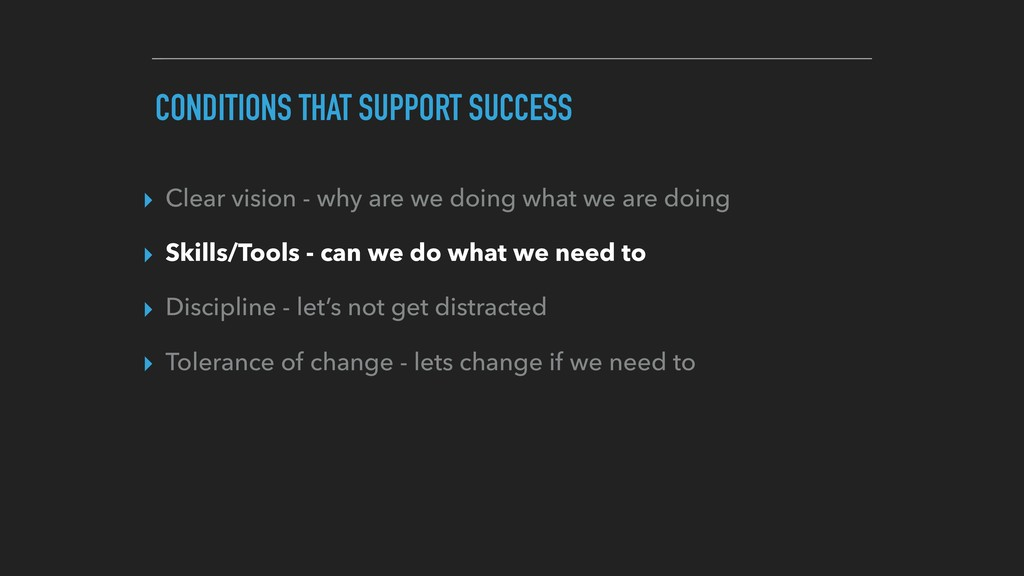 CONDITIONS THAT SUPPORT SUCCESS ▸ Clear vision ...