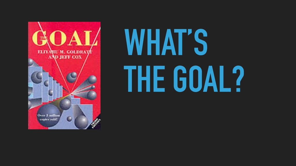 WHAT'S THE GOAL?