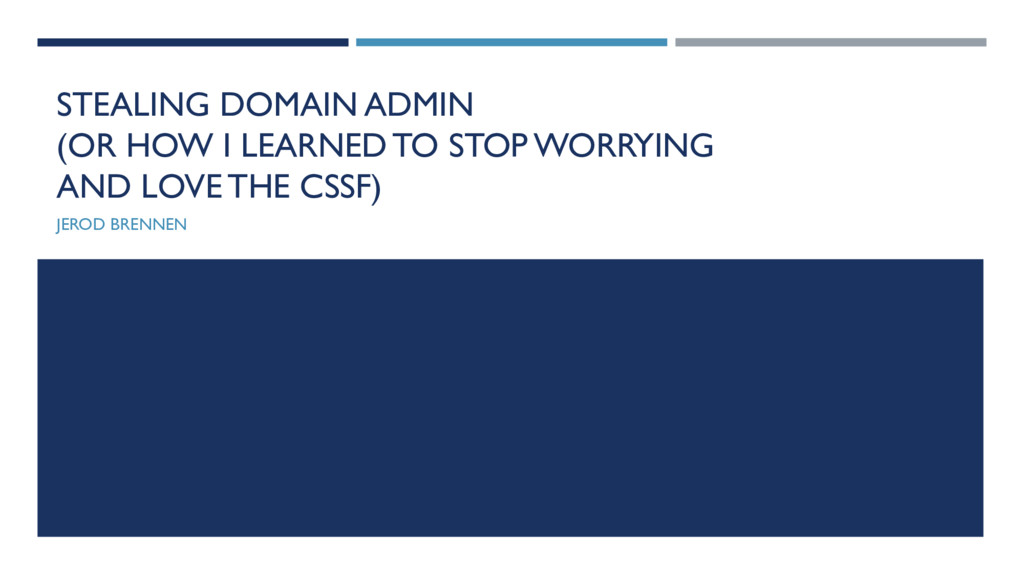 STEALING DOMAIN ADMIN (OR HOW I LEARNED TO STOP...