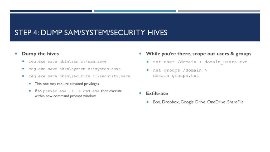 STEP 4: DUMP SAM/SYSTEM/SECURITY HIVES  Dump t...