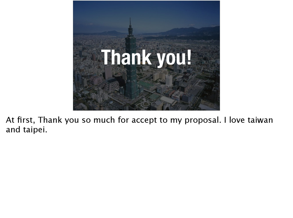 Thank you! At first, Thank you so much for accep...