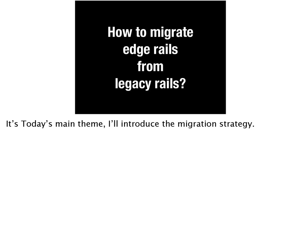 How to migrate edge rails from legacy rails? It...