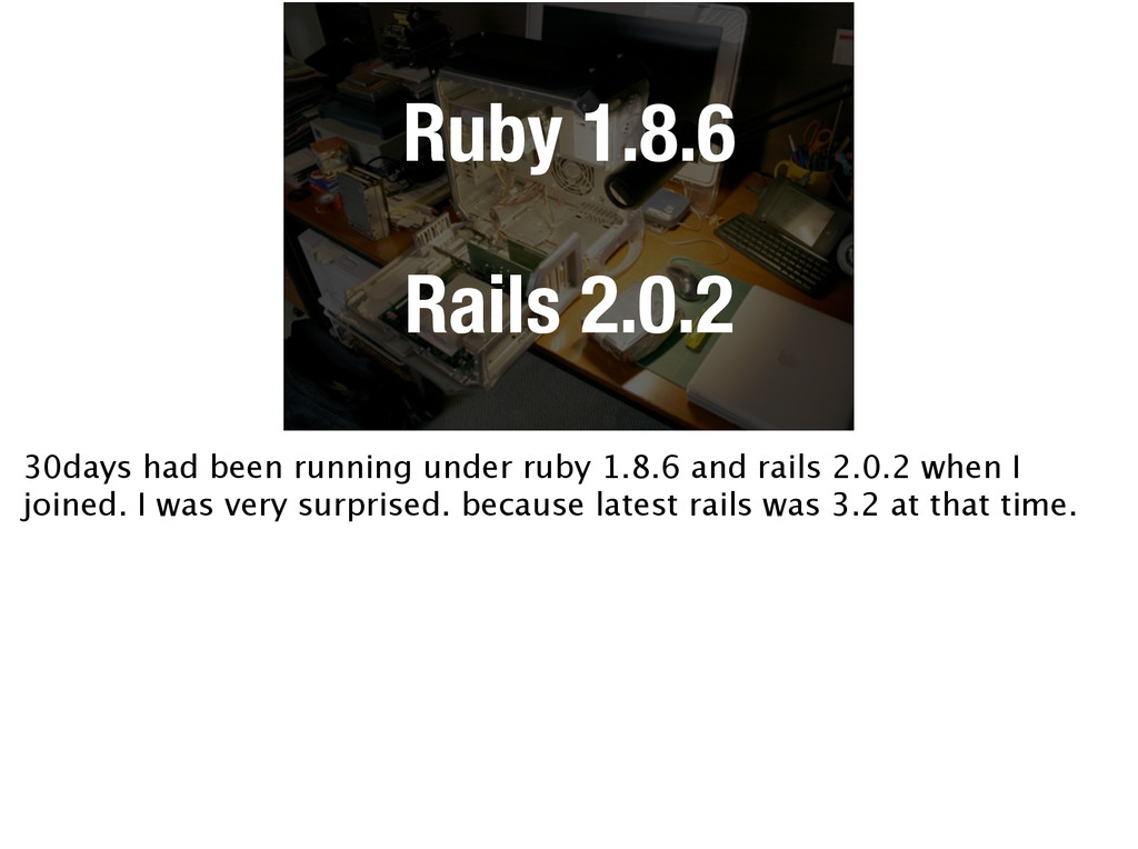 Ruby 1.8.6 Rails 2.0.2 30days had been running ...