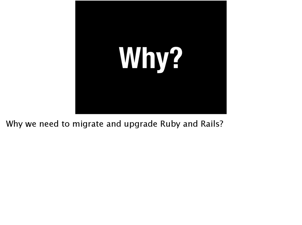 Why? Why we need to migrate and upgrade Ruby an...