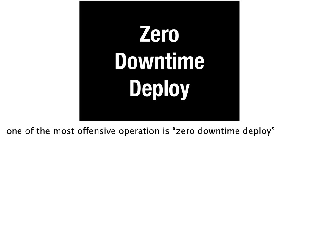 Zero Downtime Deploy one of the most offensive ...