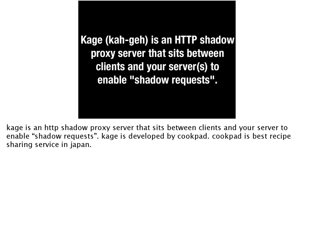 Kage (kah-geh) is an HTTP shadow proxy server t...