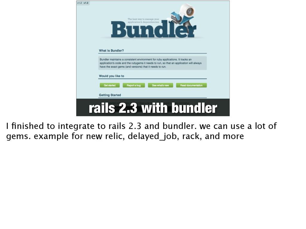 rails 2.3 with bundler I finished to integrate t...