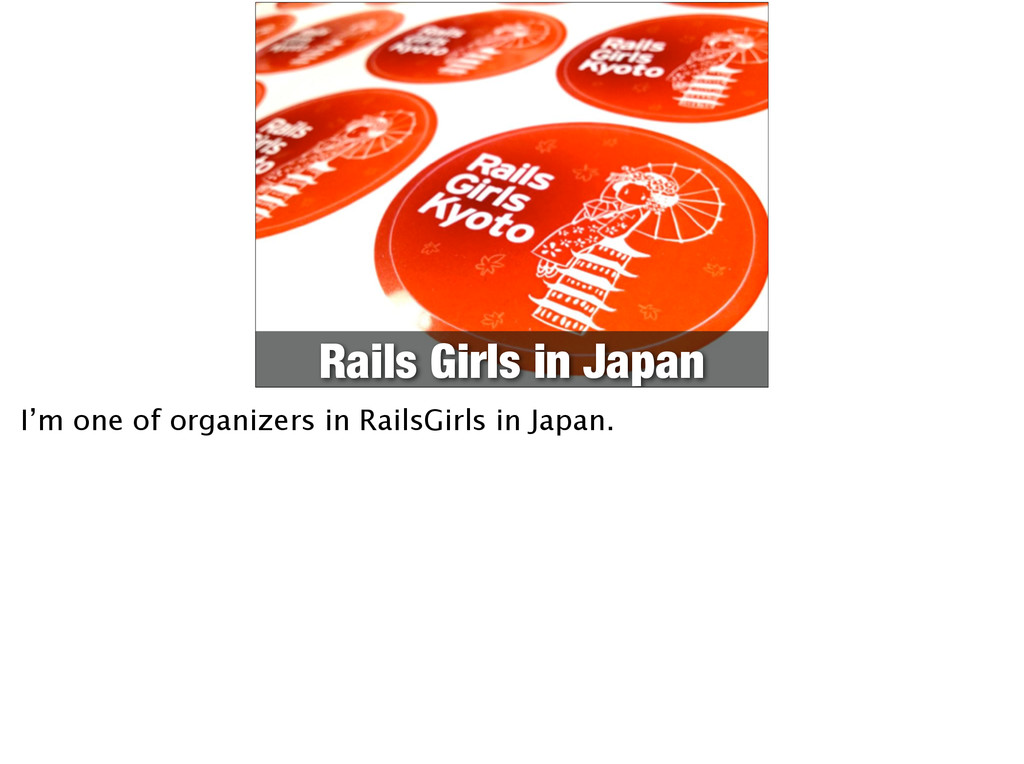 Rails Girls in Japan I'm one of organizers in R...