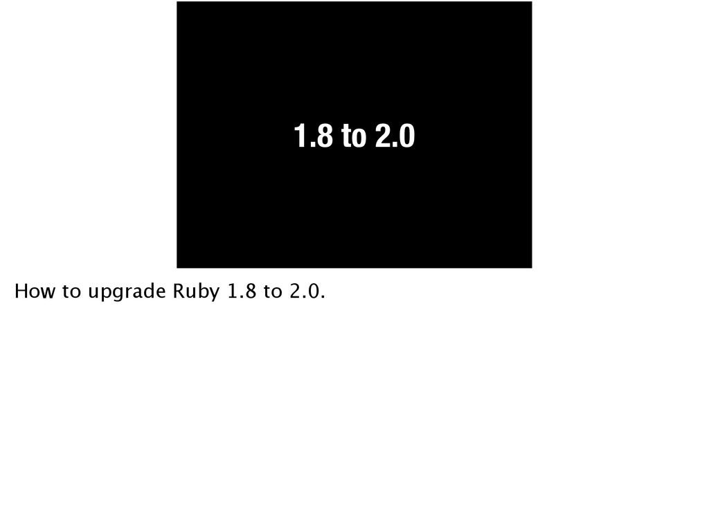 1.8 to 2.0 How to upgrade Ruby 1.8 to 2.0.