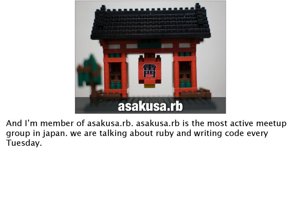 asakusa.rb And I'm member of asakusa.rb. asakus...