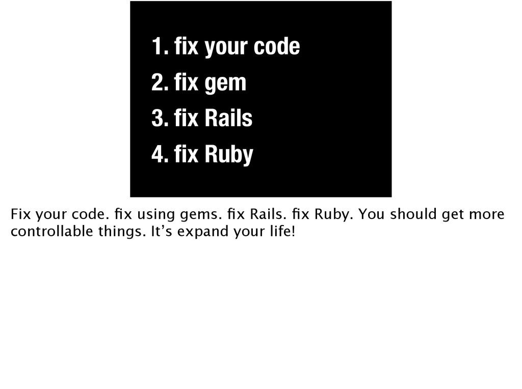 2. fix gem 4. fix Ruby 3. fix Rails 1. fix your cod...