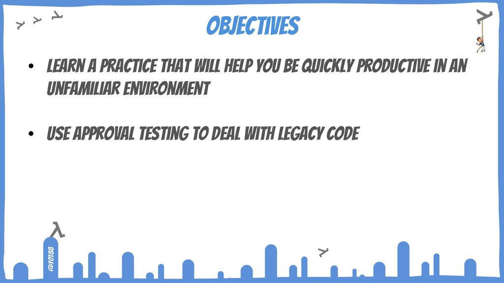 @yot88 Objectives • Learn a practice that will ...