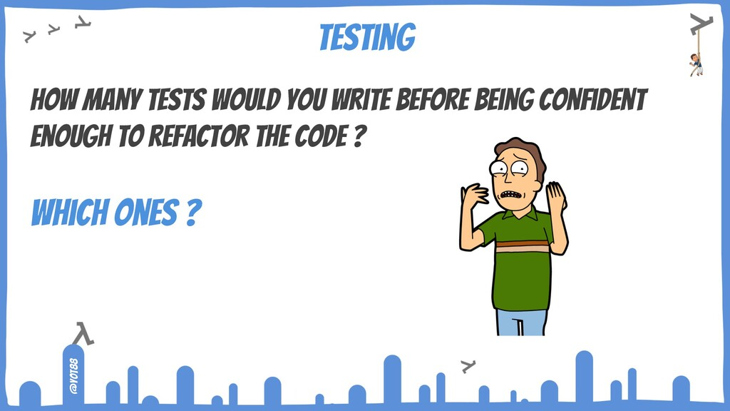 @yot88 How many tests would you write before be...