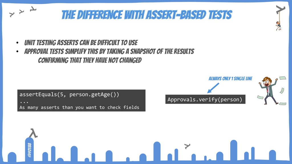 @yot88 The difference with Assert-based tests •...