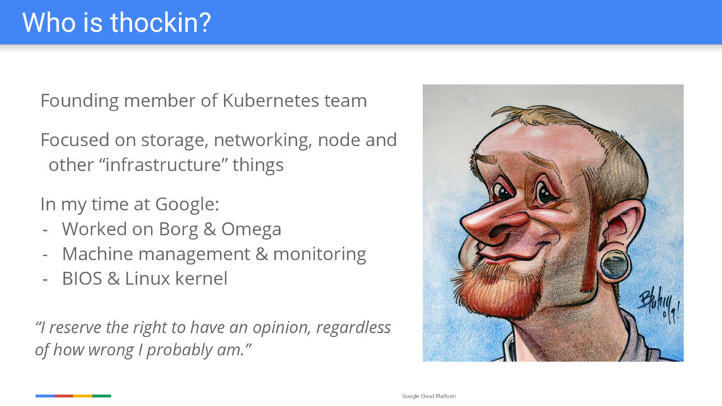 Google Cloud Platform Who is thockin? Founding ...