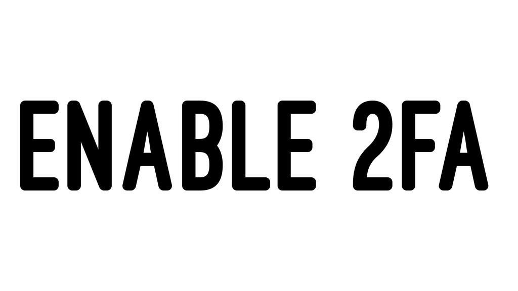 ENABLE 2FA
