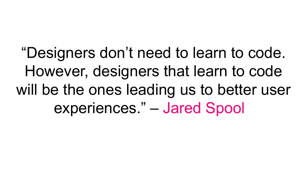 """Designers don't need to learn to code. However..."