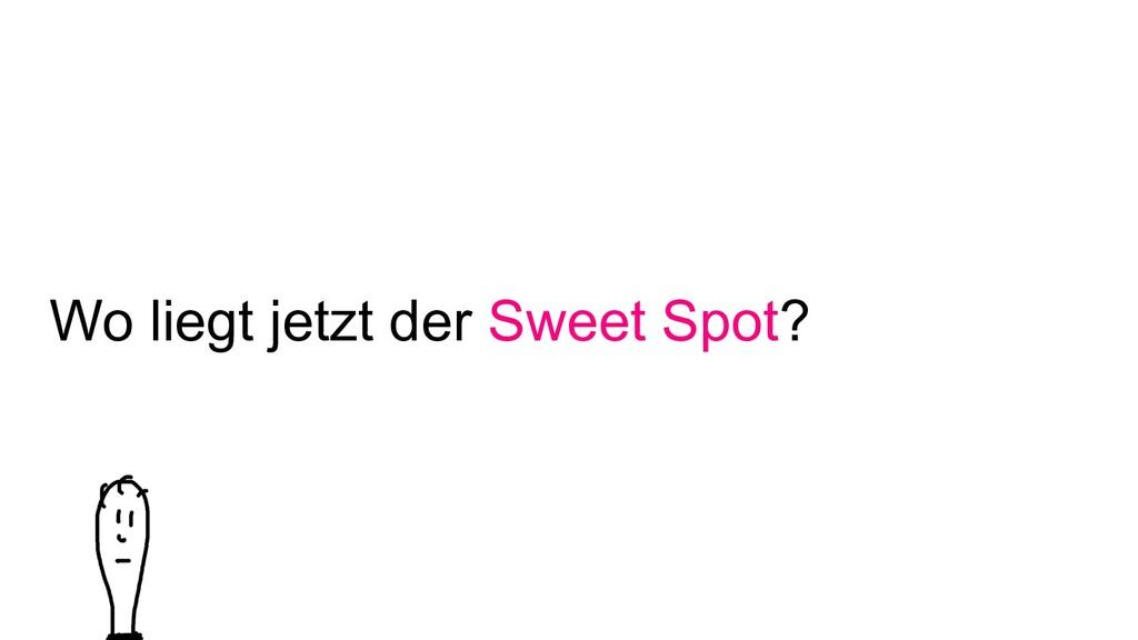 Wo liegt jetzt der Sweet Spot?