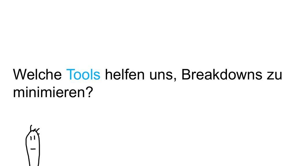 Welche Tools helfen uns, Breakdowns zu minimier...