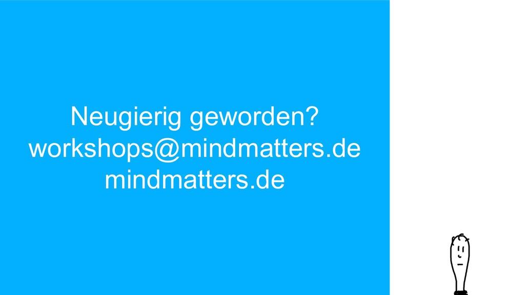 Neugierig geworden? workshops@mindmatters.de mi...