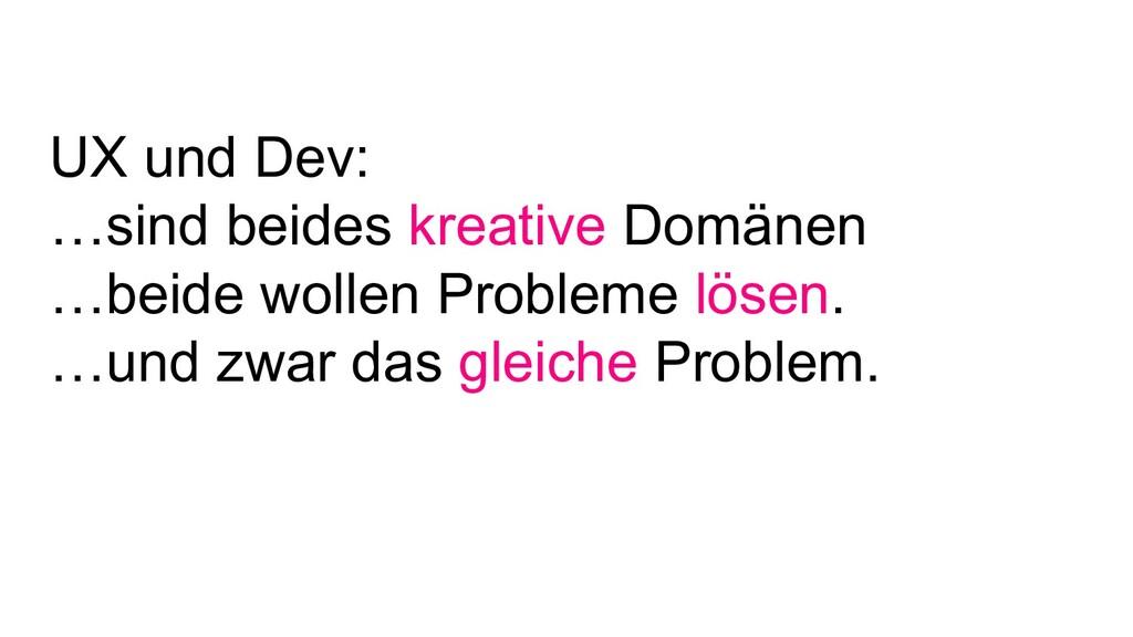 UX und Dev: …sind beides kreative Domänen …beid...