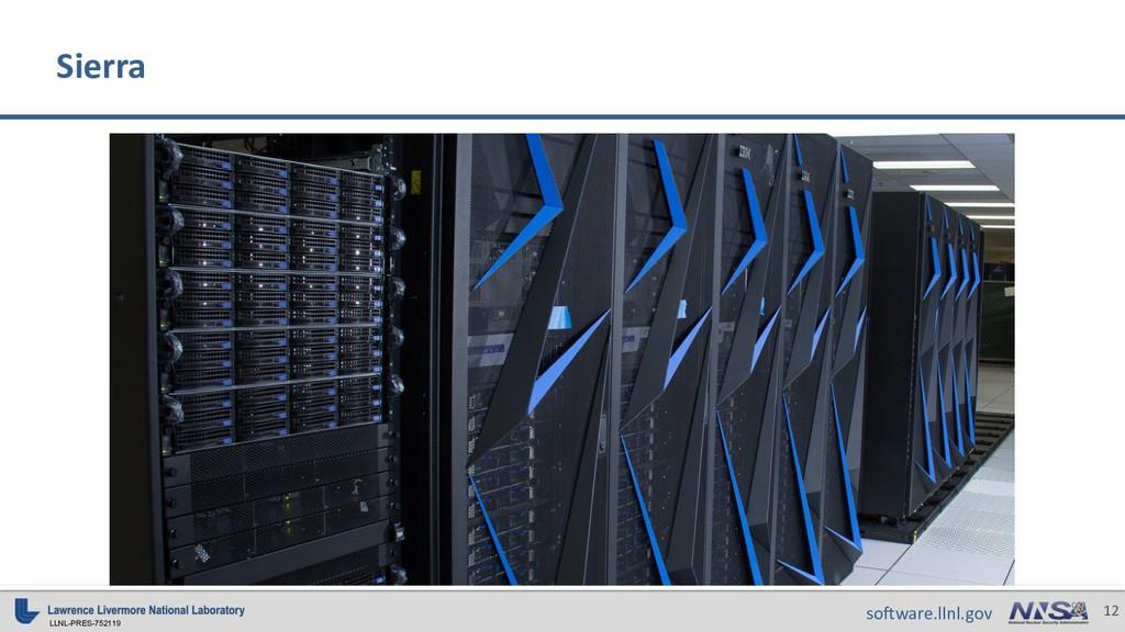 LLNL-PRES-752119 12 software.llnl.gov Sierra