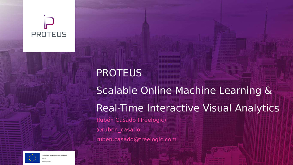 PROTEUS Scalable Online Machine Learning & Real...