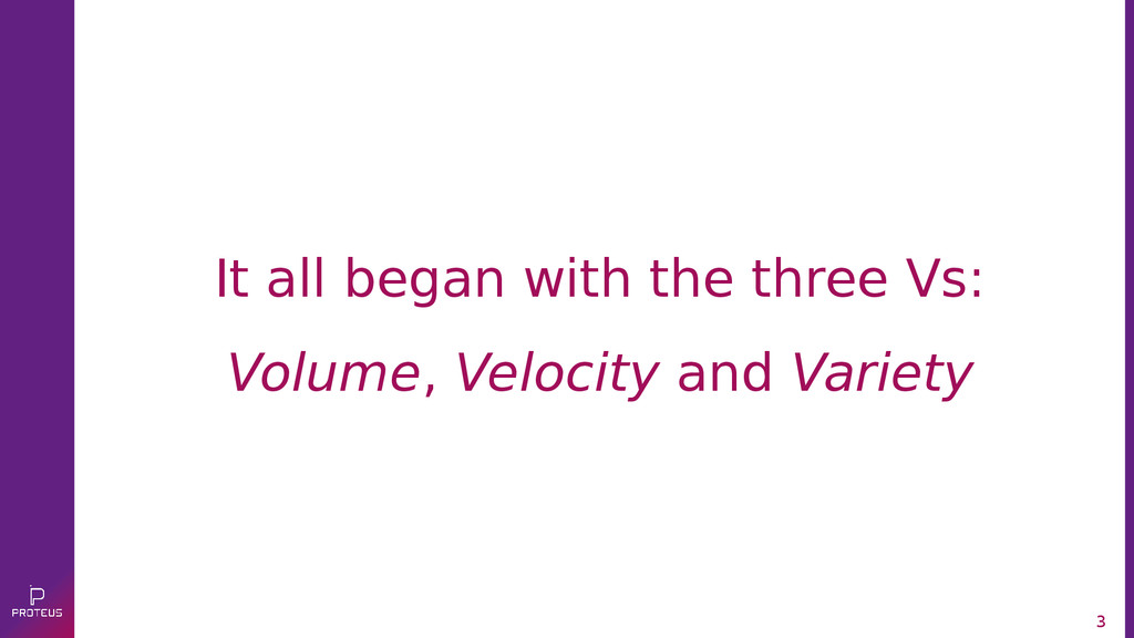 3 It all began with the three Vs: Volume, Veloc...