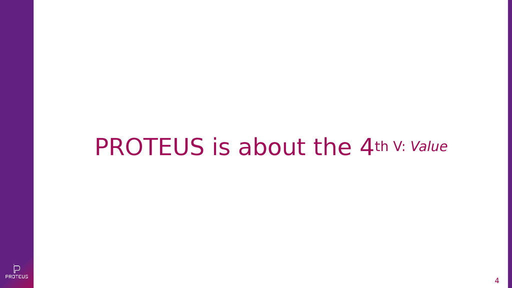 4 PROTEUS is about the 4th V: Value
