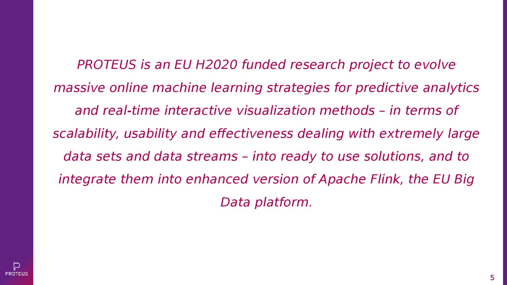 5 PROTEUS is an EU H2020 funded research projec...
