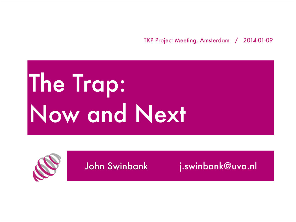 TKP Project Meeting, Amsterdam / 2014-01-09 Joh...