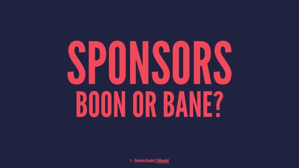 SPONSORS BOON OR BANE? 1 — Dominik Kundel | @dk...