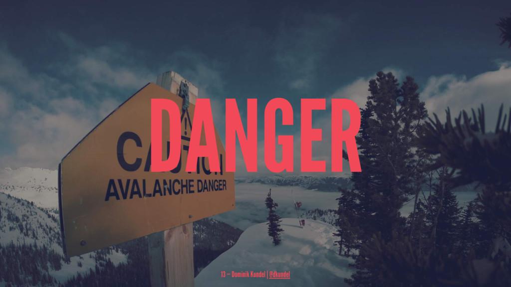 DANGER 13 — Dominik Kundel | @dkundel