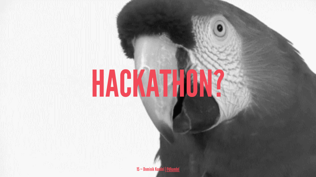 HACKATHON? 15 — Dominik Kundel | @dkundel