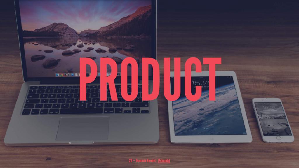 PRODUCT 22 — Dominik Kundel | @dkundel