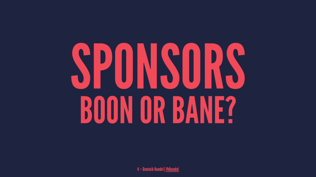 SPONSORS BOON OR BANE? 4 — Dominik Kundel | @dk...