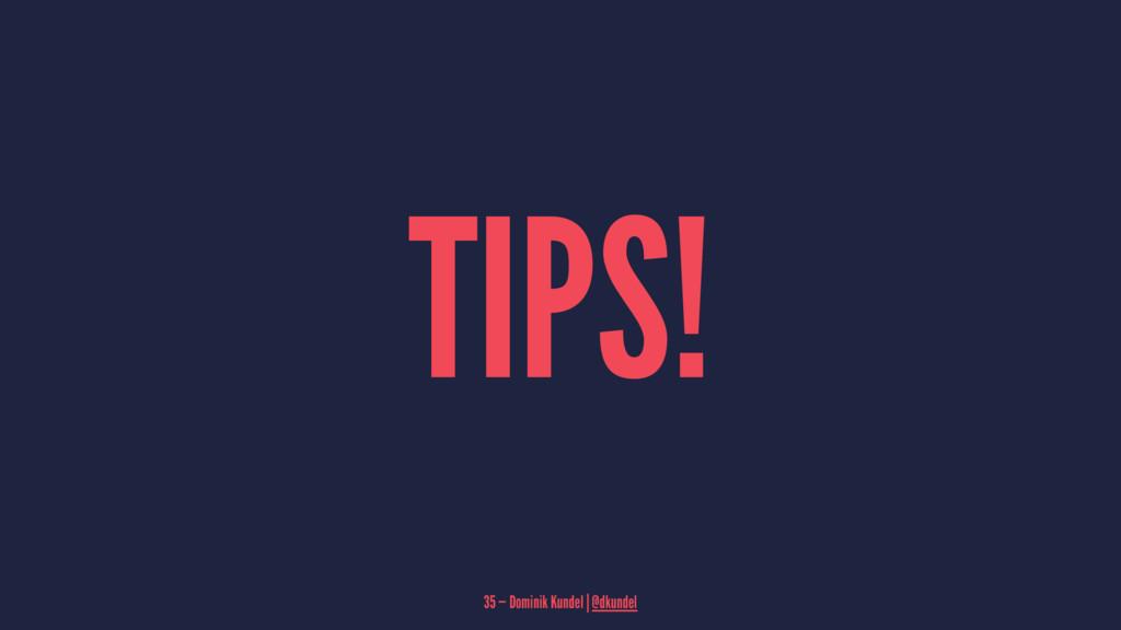 TIPS! 35 — Dominik Kundel | @dkundel