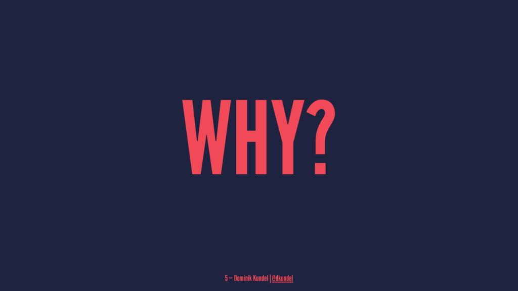 WHY? 5 — Dominik Kundel | @dkundel