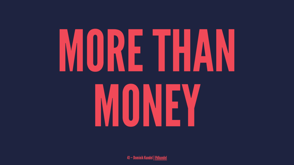 MORE THAN MONEY 41 — Dominik Kundel | @dkundel