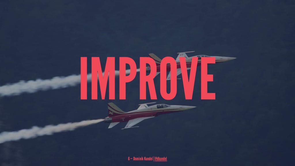 IMPROVE 6 — Dominik Kundel | @dkundel