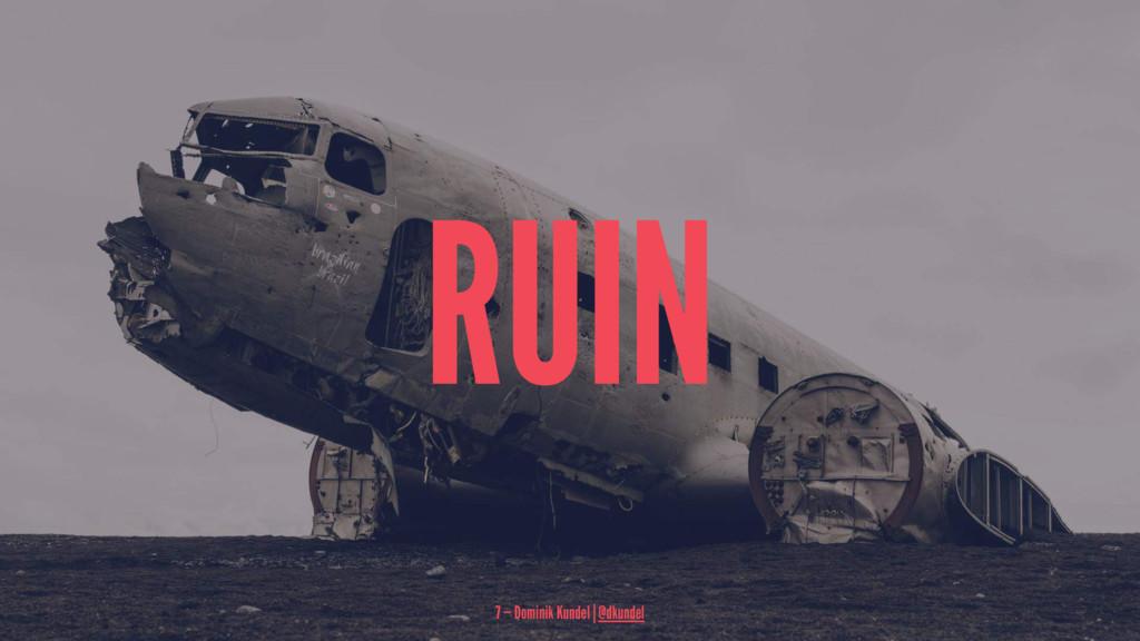 RUIN 7 — Dominik Kundel | @dkundel