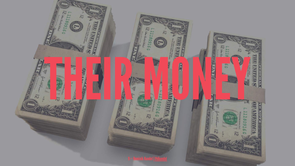 THEIR MONEY 9 — Dominik Kundel | @dkundel