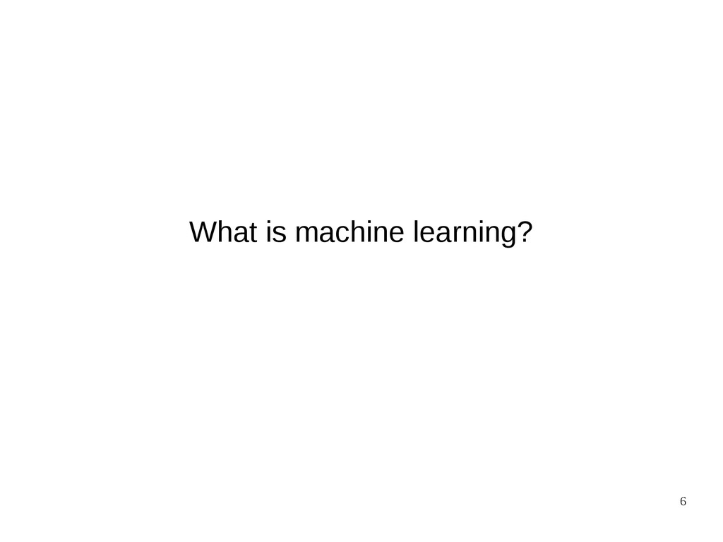 6 What is machine learning?
